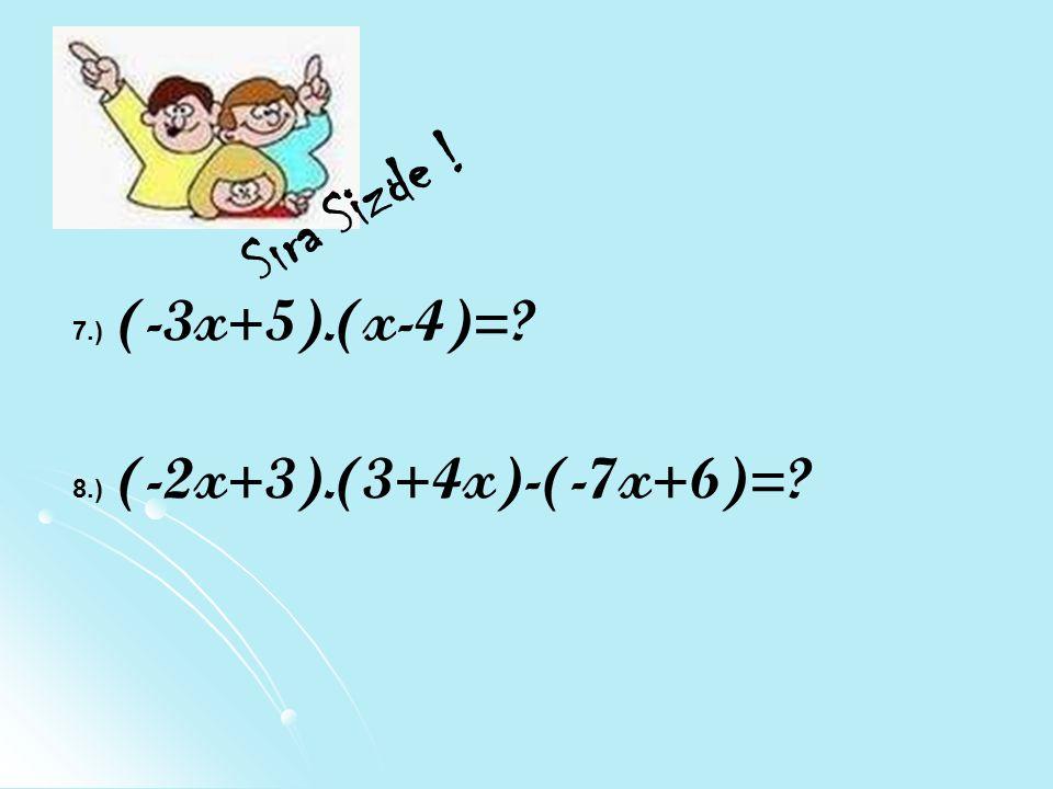 Sıra Sizde ! 7.) (-3x+5).(x-4)= 8.) (-2x+3).(3+4x)-(-7x+6)=