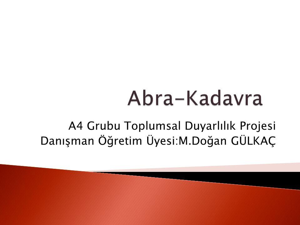 Abra-Kadavra A4 Grubu Toplumsal Duyarlılık Projesi