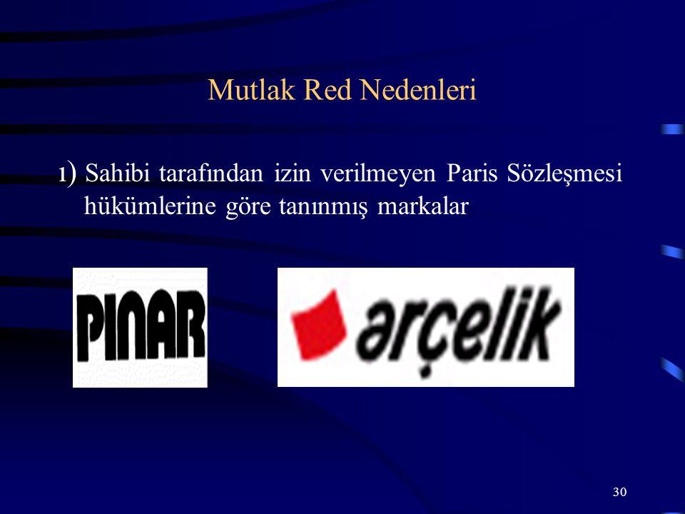 Mutlak Red Nedenleri ı) Sahibi tarafından izin verilmeyen Paris Sözleşmesi hükümlerine göre tanınmış markalar.