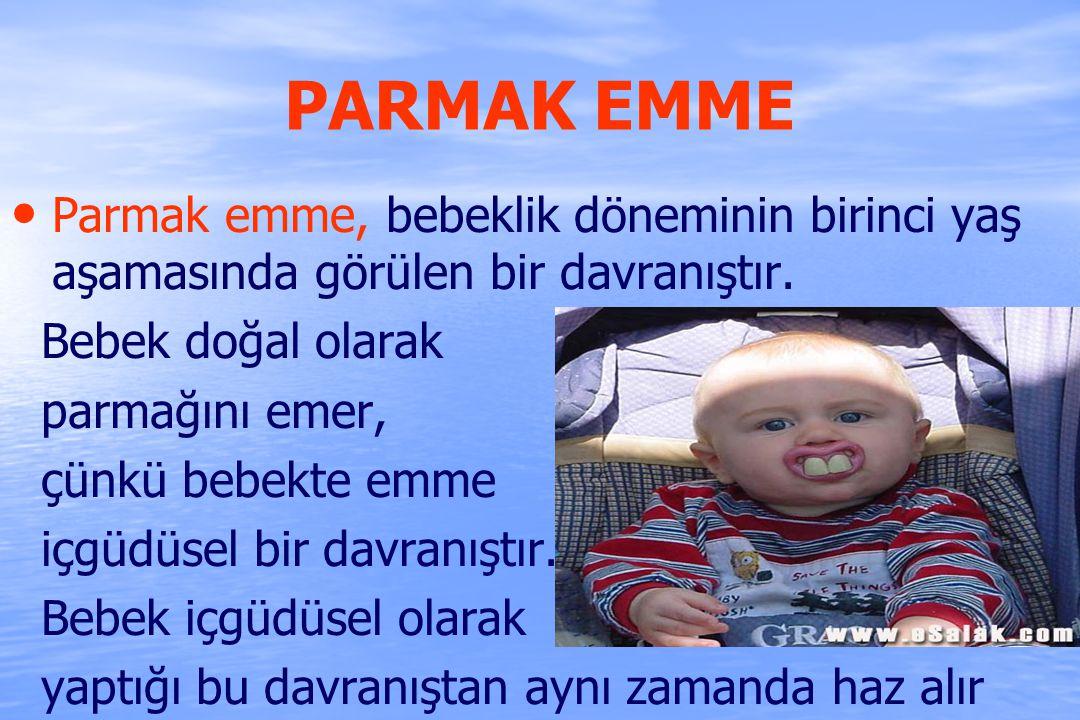 PARMAK EMME Parmak emme, bebeklik döneminin birinci yaş aşamasında görülen bir davranıştır. Bebek doğal olarak.