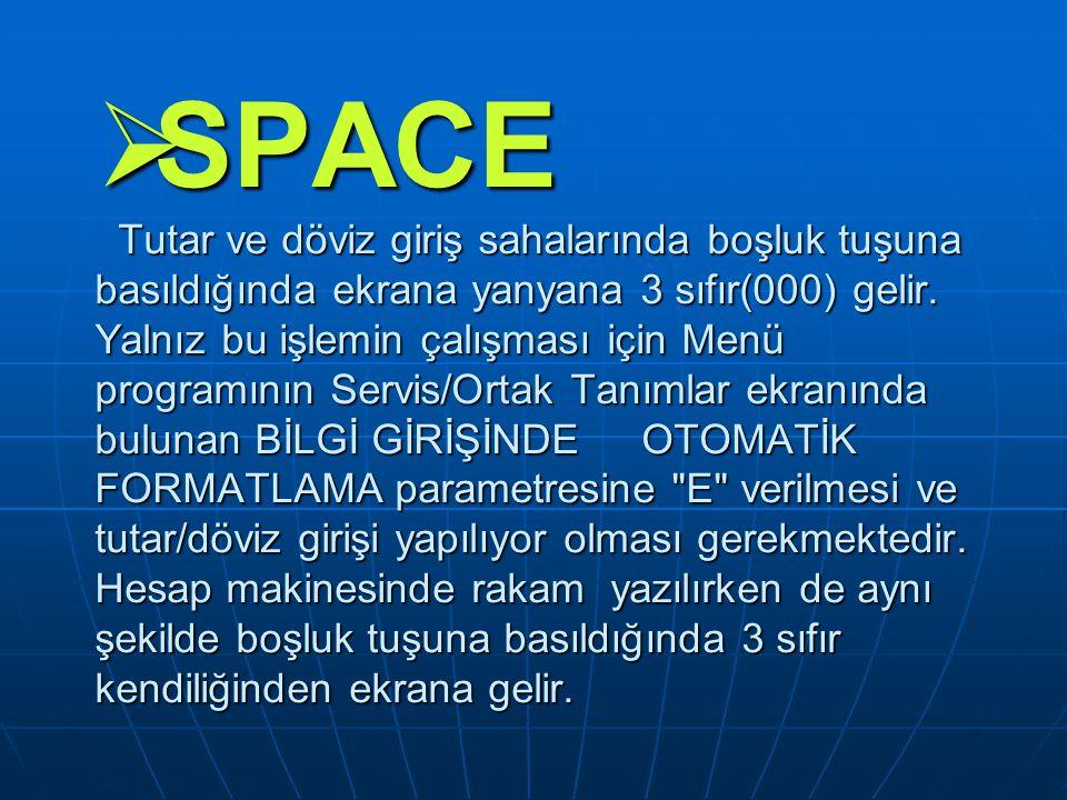 SPACE Tutar ve döviz giriş sahalarında boşluk tuşuna basıldığında ekrana yanyana 3 sıfır(000) gelir.
