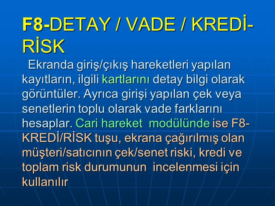F8-DETAY / VADE / KREDİ-RİSK Ekranda giriş/çıkış hareketleri yapılan kayıtların, ilgili kartlarını detay bilgi olarak görüntüler.