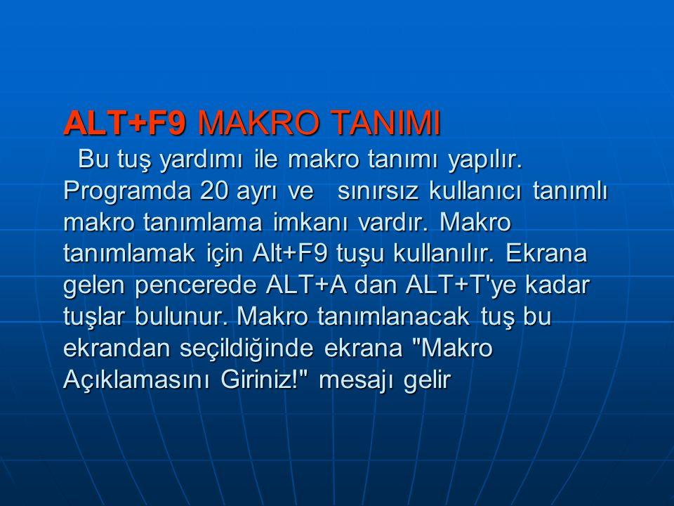 ALT+F9 MAKRO TANIMI Bu tuş yardımı ile makro tanımı yapılır