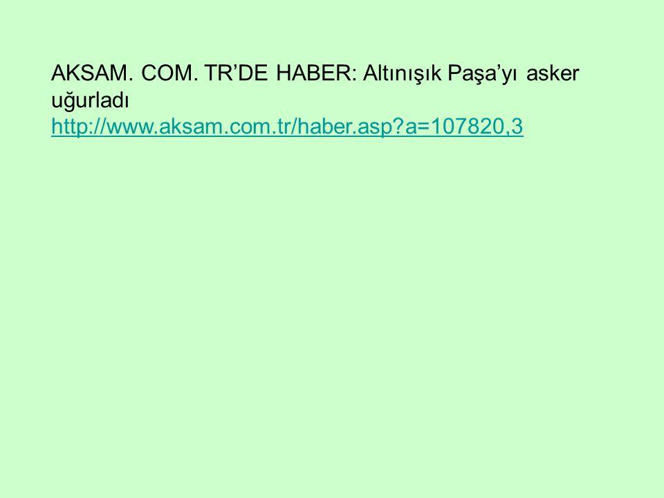 AKSAM. COM. TR'DE HABER: Altınışık Paşa'yı asker uğurladı