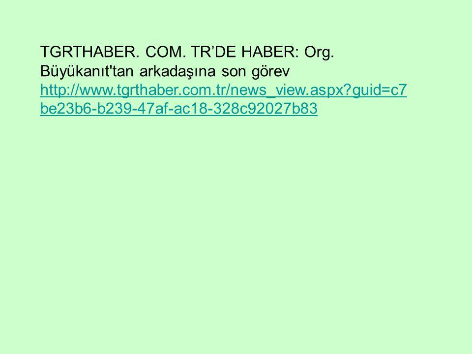 TGRTHABER. COM. TR'DE HABER: Org. Büyükanıt tan arkadaşına son görev