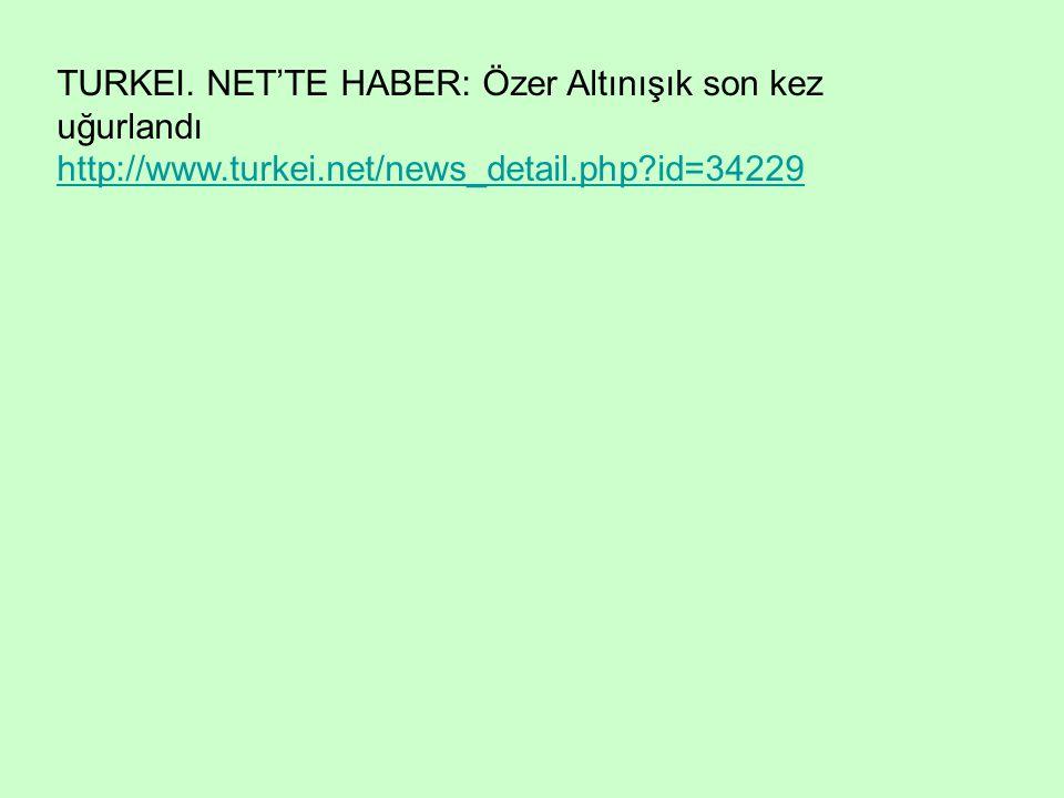 TURKEI. NET'TE HABER: Özer Altınışık son kez uğurlandı