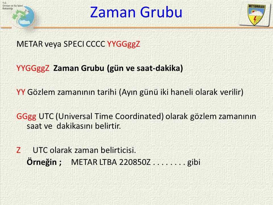 Zaman Grubu METAR veya SPECI CCCC YYGGggZ