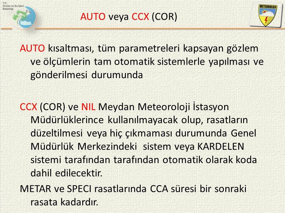AUTO veya CCX (COR) AUTO kısaltması, tüm parametreleri kapsayan gözlem ve ölçümlerin tam otomatik sistemlerle yapılması ve gönderilmesi durumunda.