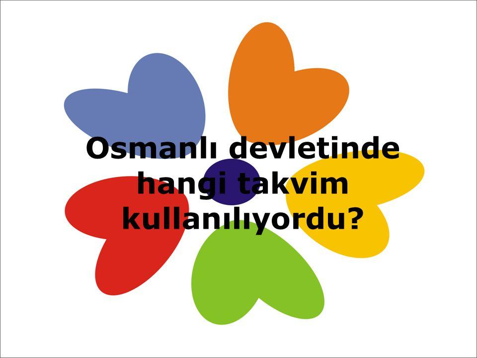 Osmanlı devletinde hangi takvim kullanılıyordu