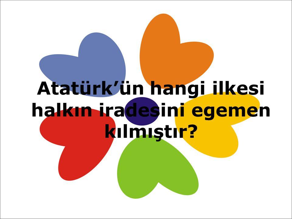 Atatürk'ün hangi ilkesi halkın iradesini egemen kılmıştır