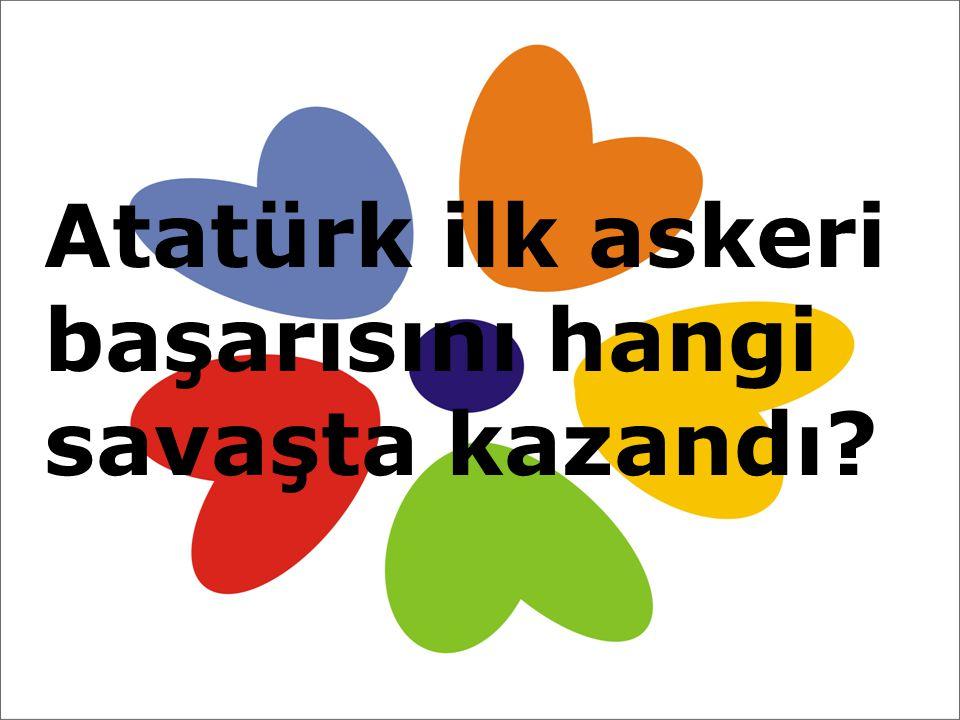 Atatürk ilk askeri başarısını hangi savaşta kazandı