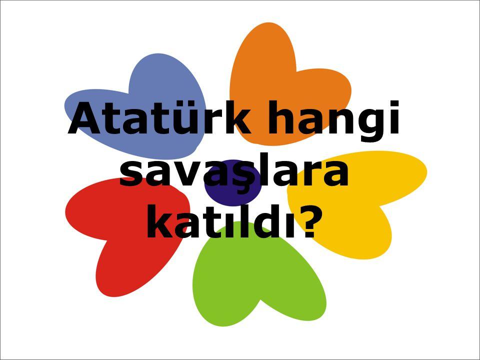 Atatürk hangi savaşlara katıldı