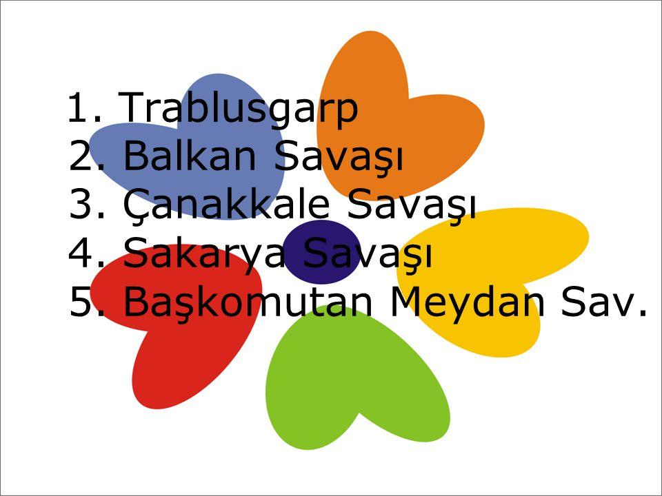 1. Trablusgarp 2. Balkan Savaşı 3. Çanakkale Savaşı. 4