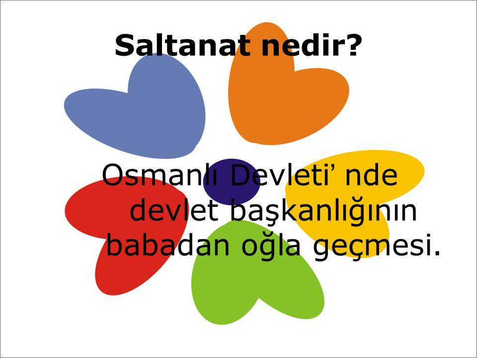 Osmanlı Devleti' nde devlet başkanlığının babadan oğla geçmesi.