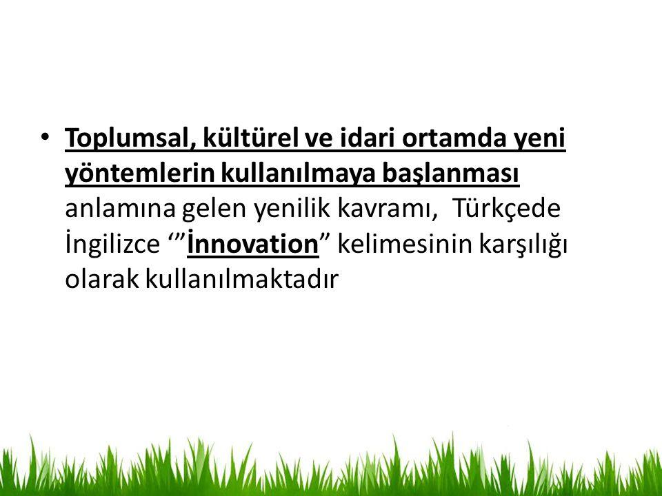 Toplumsal, kültürel ve idari ortamda yeni yöntemlerin kullanılmaya başlanması anlamına gelen yenilik kavramı, Türkçede İngilizce ' İnnovation kelimesinin karşılığı olarak kullanılmaktadır