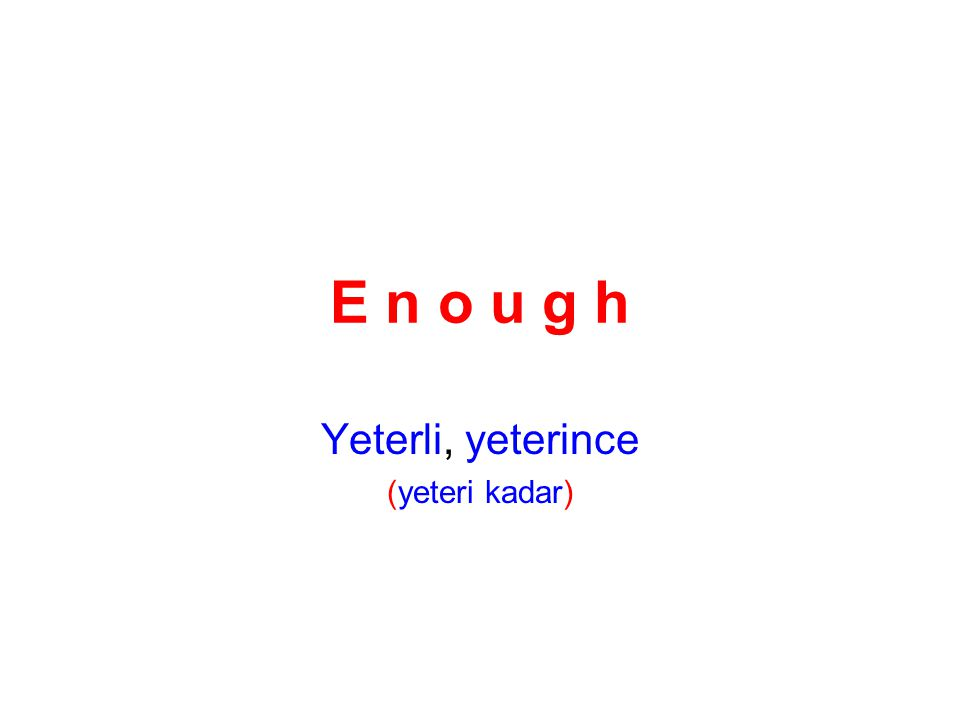 Yeterli, yeterince (yeteri kadar)