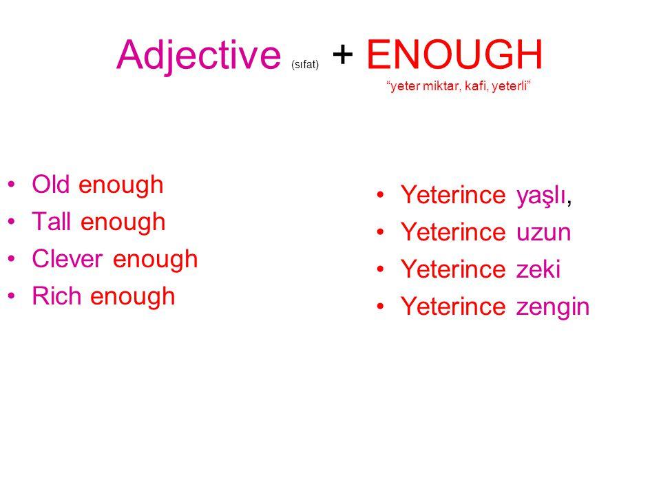 Adjective (sıfat) + ENOUGH yeter miktar, kafi, yeterli
