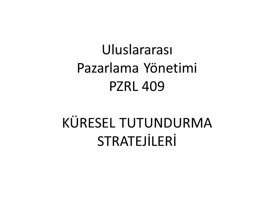 Uluslararası Pazarlama Yönetimi PZRL 409 KÜRESEL TUTUNDURMA STRATEJİLERİ