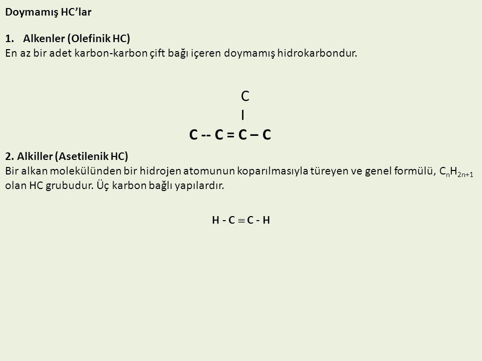 C I C -- C = C – C Doymamış HC'lar Alkenler (Olefinik HC)