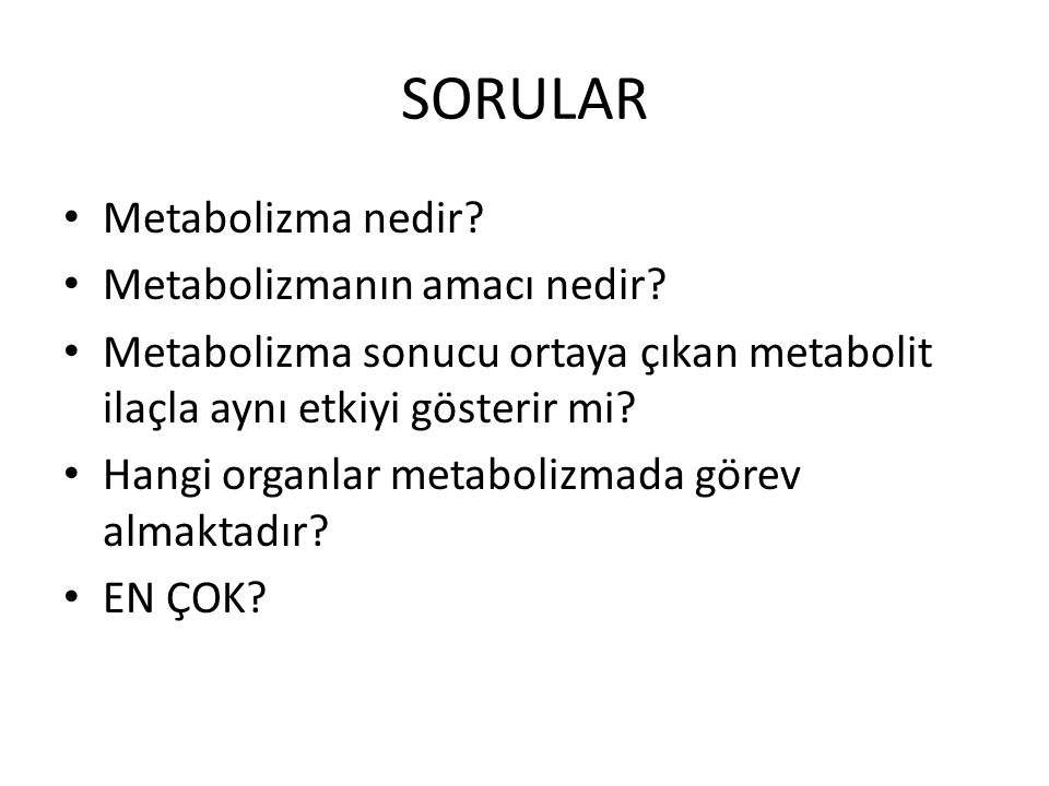 SORULAR Metabolizma nedir Metabolizmanın amacı nedir