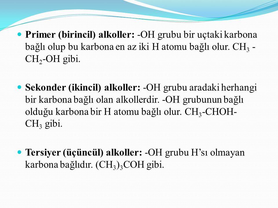 Primer (birincil) alkoller: -OH grubu bir uçtaki karbona bağlı olup bu karbona en az iki H atomu bağlı olur. CH3 -CH2-OH gibi.