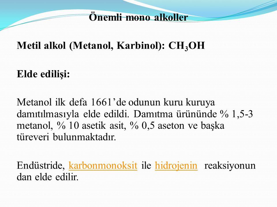 Önemli mono alkoller Metil alkol (Metanol, Karbinol): CH3OH Elde edilişi: Metanol ilk defa 1661'de odunun kuru kuruya damıtılmasıyla elde edildi.