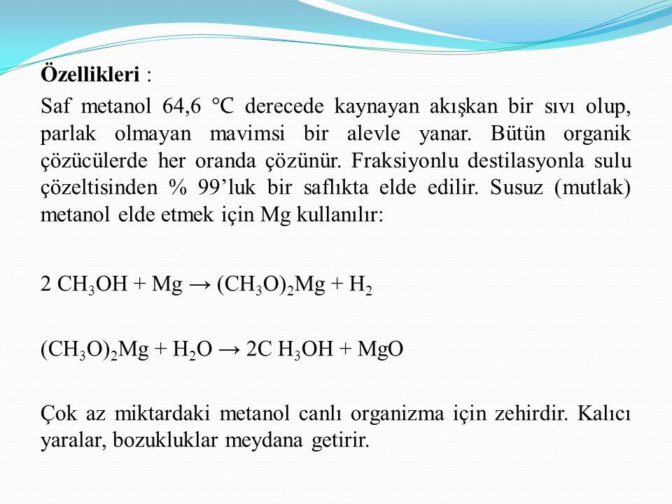 Özellikleri : Saf metanol 64,6 °C derecede kaynayan akışkan bir sıvı olup, parlak olmayan mavimsi bir alevle yanar.