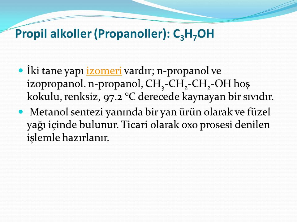 Propil alkoller (Propanoller): C3H7OH