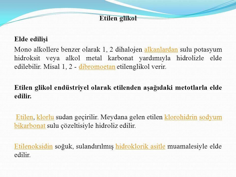 Etilen glikol Elde edilişi Mono alkollere benzer olarak 1, 2 dihalojen alkanlardan sulu potasyum hidroksit veya alkol metal karbonat yardımıyla hidrolizle elde edilebilir.