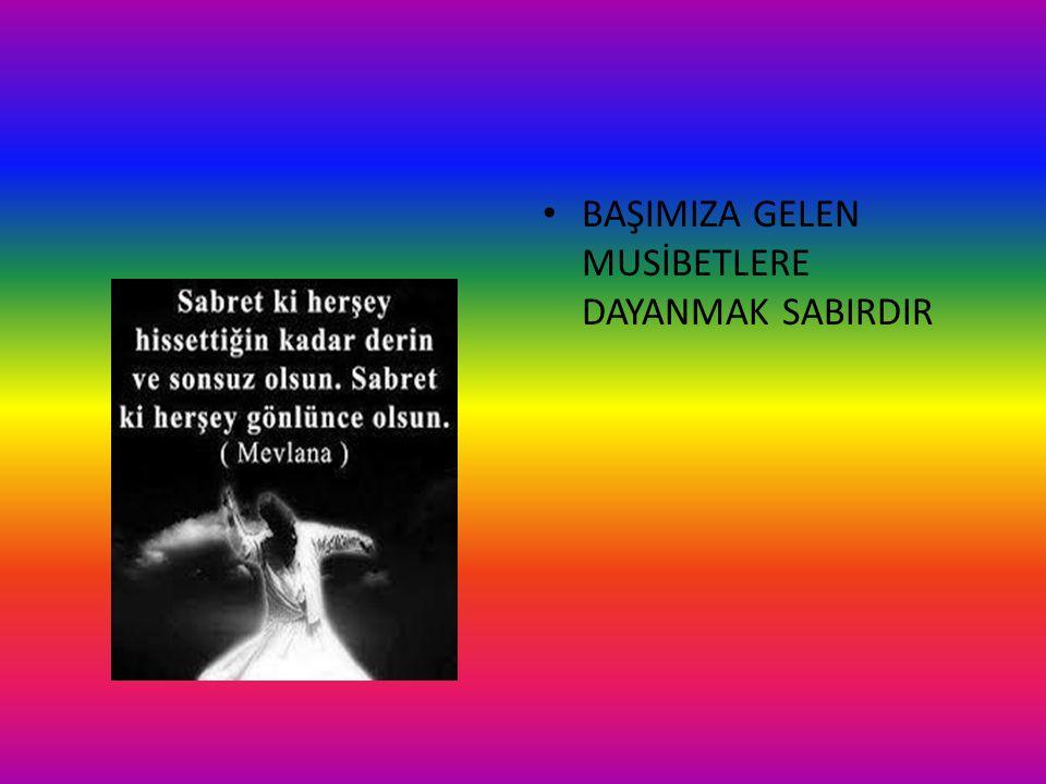 BAŞIMIZA GELEN MUSİBETLERE DAYANMAK SABIRDIR