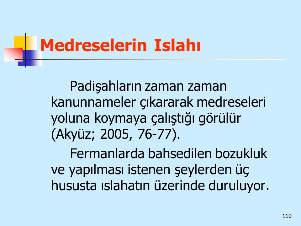 Medreselerin Islahı Padişahların zaman zaman kanunnameler çıkararak medreseleri yoluna koymaya çalıştığı görülür (Akyüz; 2005, 76-77).