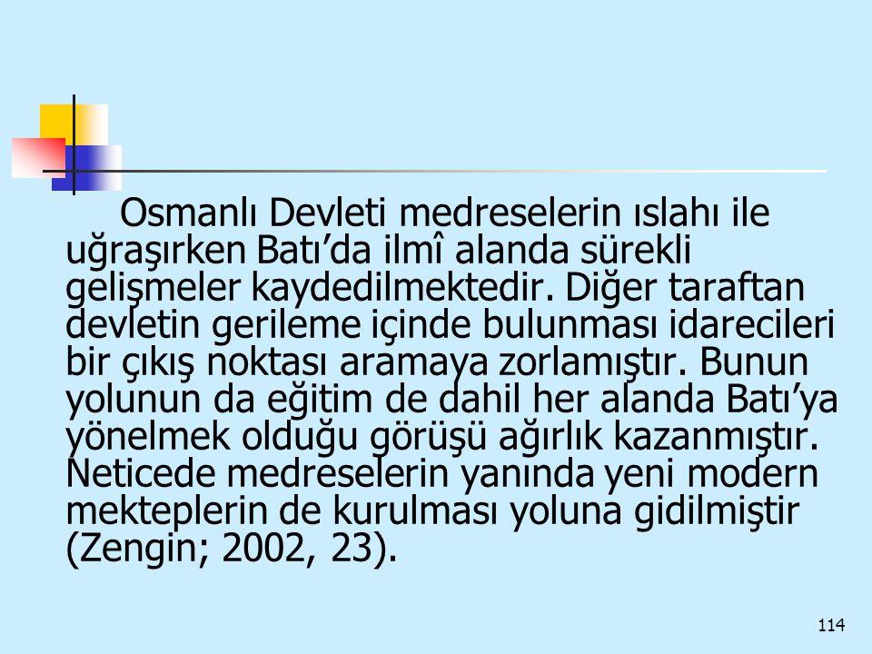 Osmanlı Devleti medreselerin ıslahı ile uğraşırken Batı'da ilmî alanda sürekli gelişmeler kaydedilmektedir.