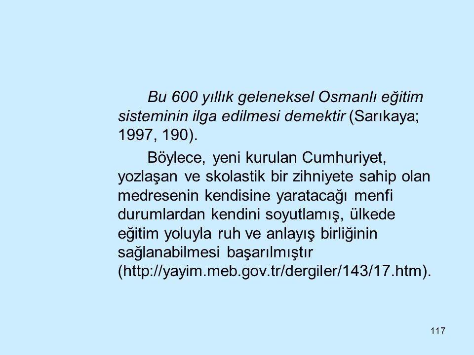 Bu 600 yıllık geleneksel Osmanlı eğitim sisteminin ilga edilmesi demektir (Sarıkaya; 1997, 190).