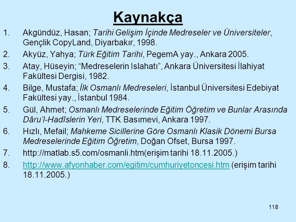 Kaynakça Akgündüz, Hasan; Tarihi Gelişim İçinde Medreseler ve Üniversiteler, Gençlik CopyLand, Diyarbakır, 1998.