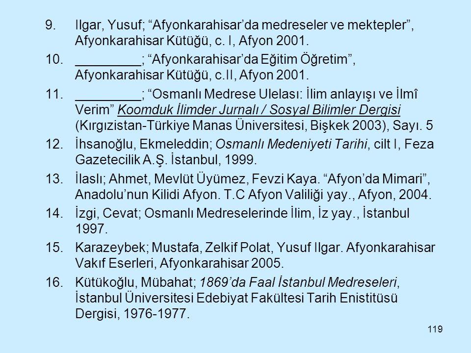 Ilgar, Yusuf; Afyonkarahisar'da medreseler ve mektepler , Afyonkarahisar Kütüğü, c. I, Afyon 2001.