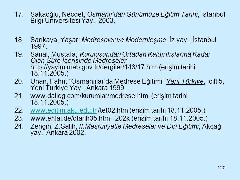 Sakaoğlu, Necdet; Osmanlı'dan Günümüze Eğitim Tarihi, İstanbul Bilgi Üniversitesi Yay., 2003.