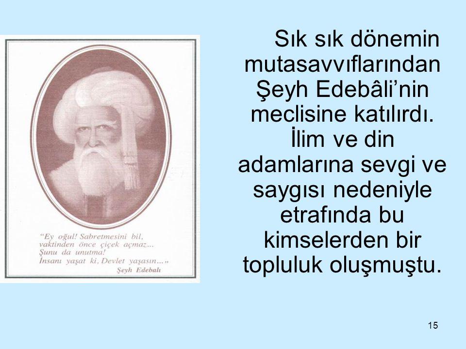 Sık sık dönemin mutasavvıflarından Şeyh Edebâli'nin meclisine katılırdı.