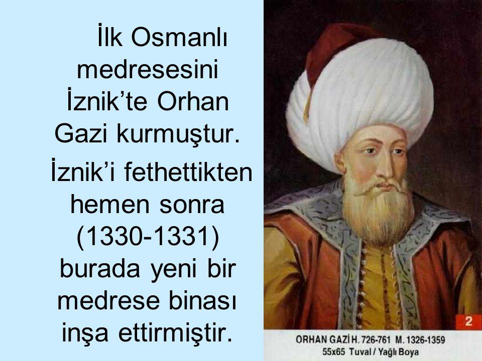 İlk Osmanlı medresesini İznik'te Orhan Gazi kurmuştur.