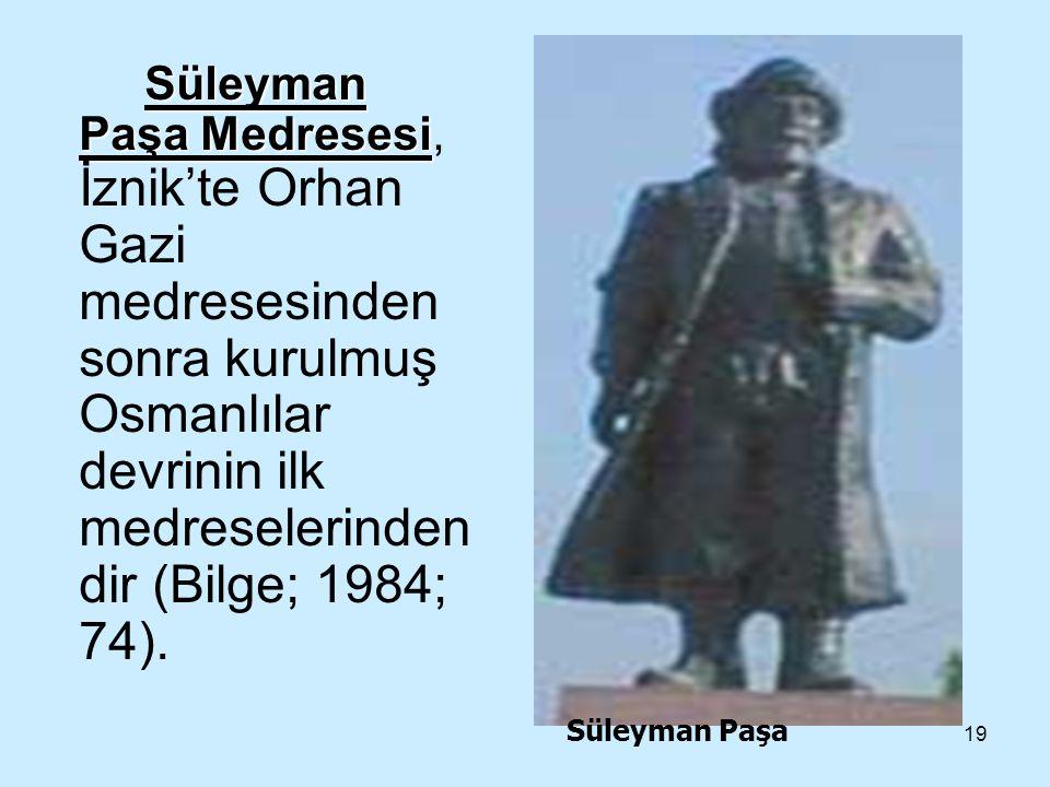 Süleyman Paşa Medresesi, İznik'te Orhan Gazi medresesinden sonra kurulmuş Osmanlılar devrinin ilk medreselerindendir (Bilge; 1984; 74).