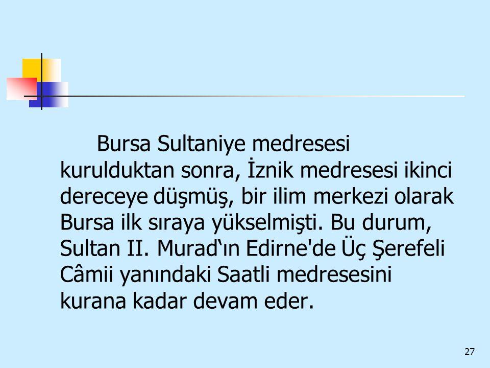 Bursa Sultaniye medresesi kurulduktan sonra, İznik medresesi ikinci dereceye düşmüş, bir ilim merkezi olarak Bursa ilk sıraya yükselmişti.