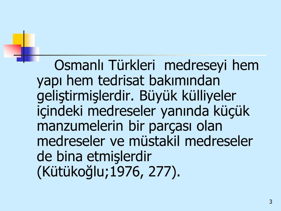 Osmanlı Türkleri medreseyi hem yapı hem tedrisat bakımından geliştirmişlerdir.