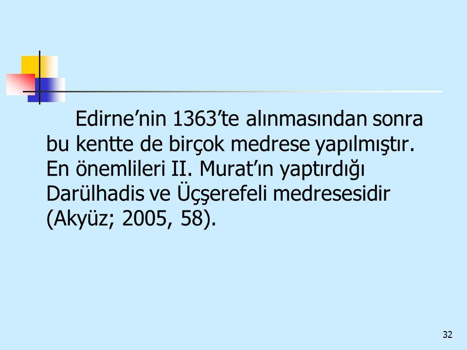Edirne'nin 1363'te alınmasından sonra bu kentte de birçok medrese yapılmıştır.