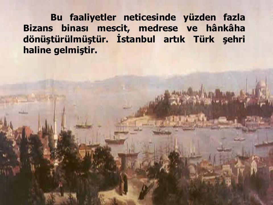 Bu faaliyetler neticesinde yüzden fazla Bizans binası mescit, medrese ve hânkâha dönüştürülmüştür.
