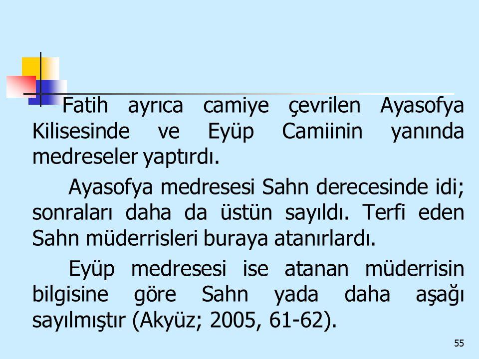 Fatih ayrıca camiye çevrilen Ayasofya Kilisesinde ve Eyüp Camiinin yanında medreseler yaptırdı.