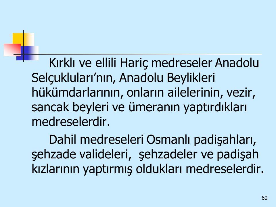 Kırklı ve ellili Hariç medreseler Anadolu Selçukluları'nın, Anadolu Beylikleri hükümdarlarının, onların ailelerinin, vezir, sancak beyleri ve ümeranın yaptırdıkları medreselerdir.