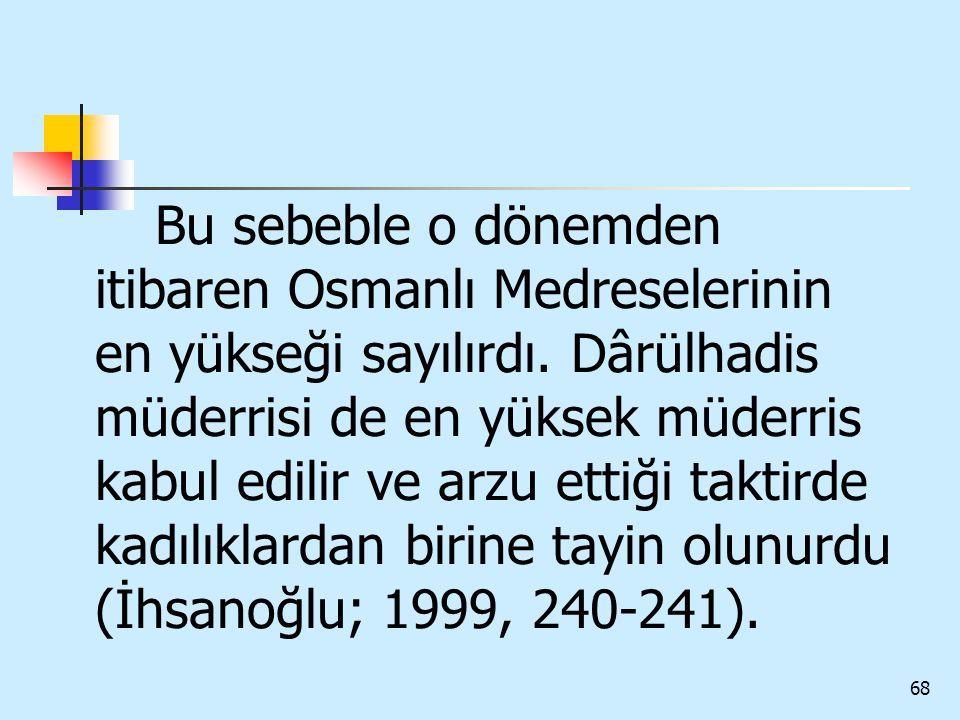 Bu sebeble o dönemden itibaren Osmanlı Medreselerinin en yükseği sayılırdı.
