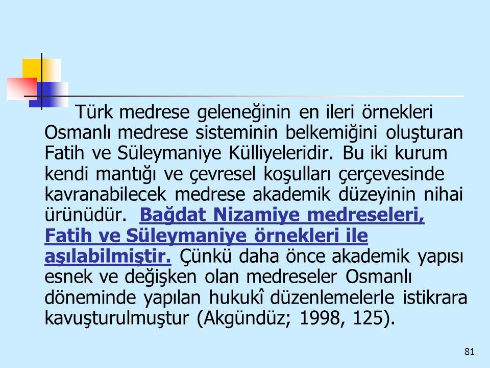 Türk medrese geleneğinin en ileri örnekleri Osmanlı medrese sisteminin belkemiğini oluşturan Fatih ve Süleymaniye Külliyeleridir.