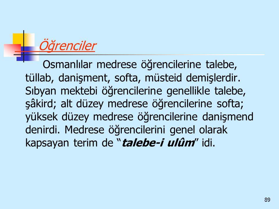 Öğrenciler Osmanlılar medrese öğrencilerine talebe, tüllab, danişment, softa, müsteid demişlerdir.