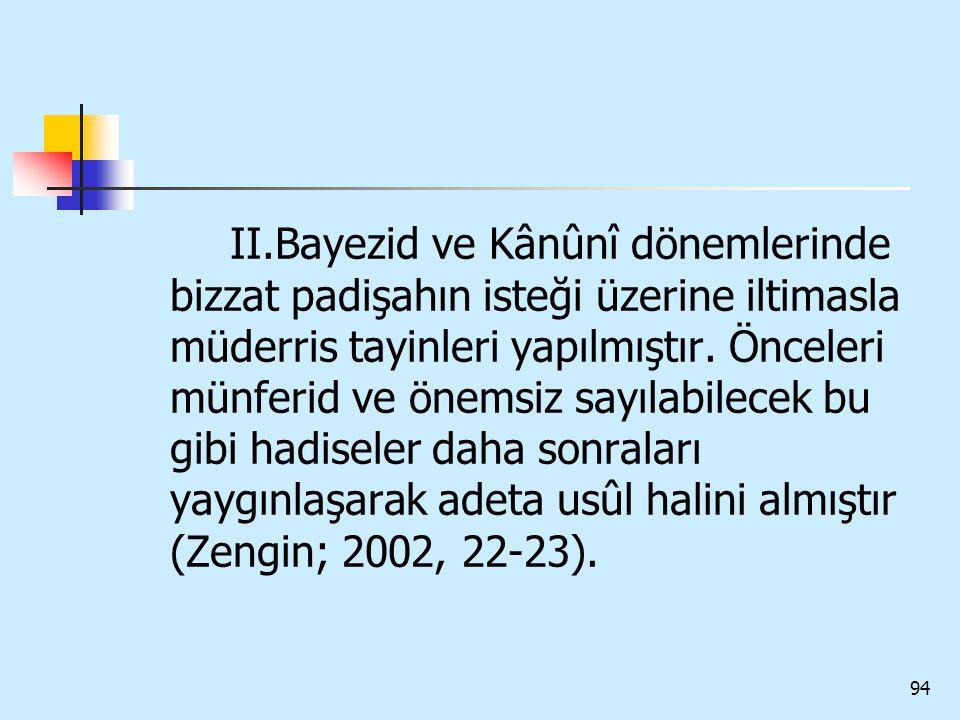 II.Bayezid ve Kânûnî dönemlerinde bizzat padişahın isteği üzerine iltimasla müderris tayinleri yapılmıştır.