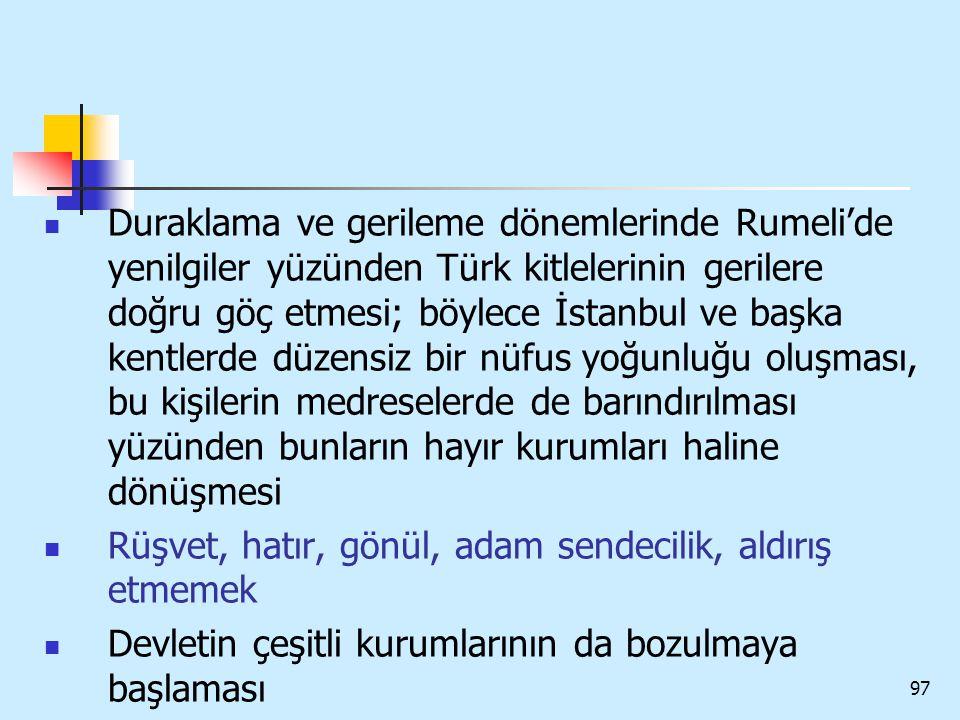 Duraklama ve gerileme dönemlerinde Rumeli'de yenilgiler yüzünden Türk kitlelerinin gerilere doğru göç etmesi; böylece İstanbul ve başka kentlerde düzensiz bir nüfus yoğunluğu oluşması, bu kişilerin medreselerde de barındırılması yüzünden bunların hayır kurumları haline dönüşmesi